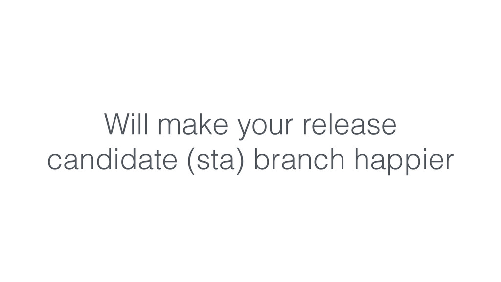 Will make your release candidate (sta) branch h...