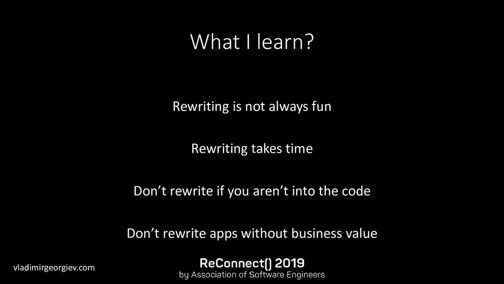 vladimirgeorgiev.com What I learn? Rewriting is...