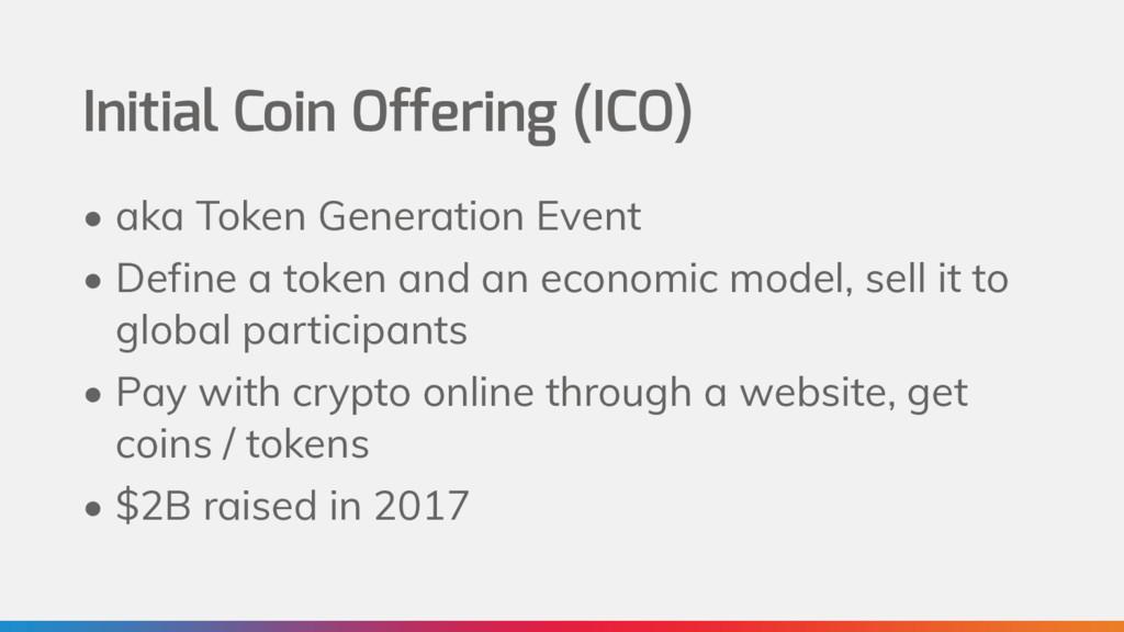 Initial Coin Offering (ICO) • aka Token Generat...