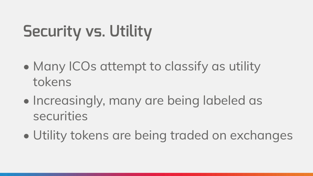 Security vs. Utility • Many ICOs attempt to cla...
