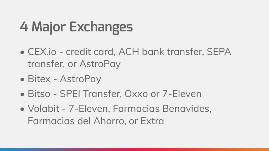 4 Major Exchanges • CEX.io - credit card, ACH b...