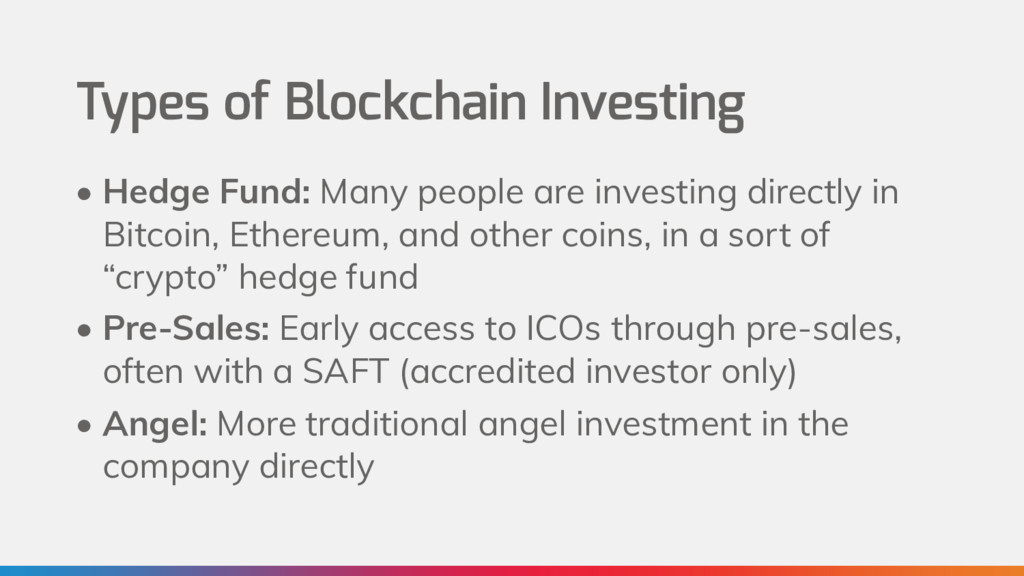 Types of Blockchain Investing • Hedge Fund: Man...