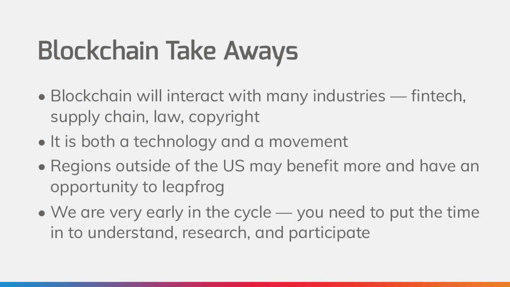 Blockchain Take Aways • Blockchain will interac...