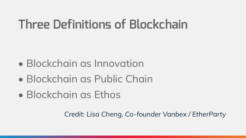 Three Definitions of Blockchain • Blockchain as...