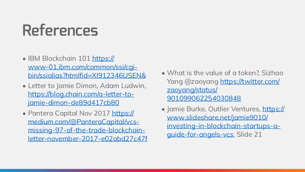 References • IBM Blockchain 101 https:// www-01...