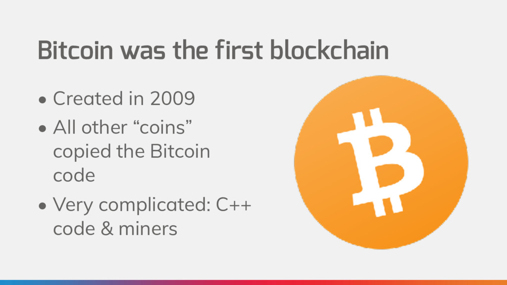 Bitcoin was the first blockchain • Created in 2...