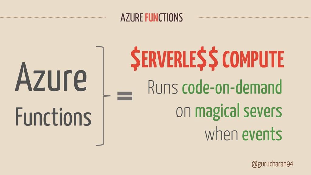 @gurucharan94 Azure Functions $ERVERLE$$COMPUTE...