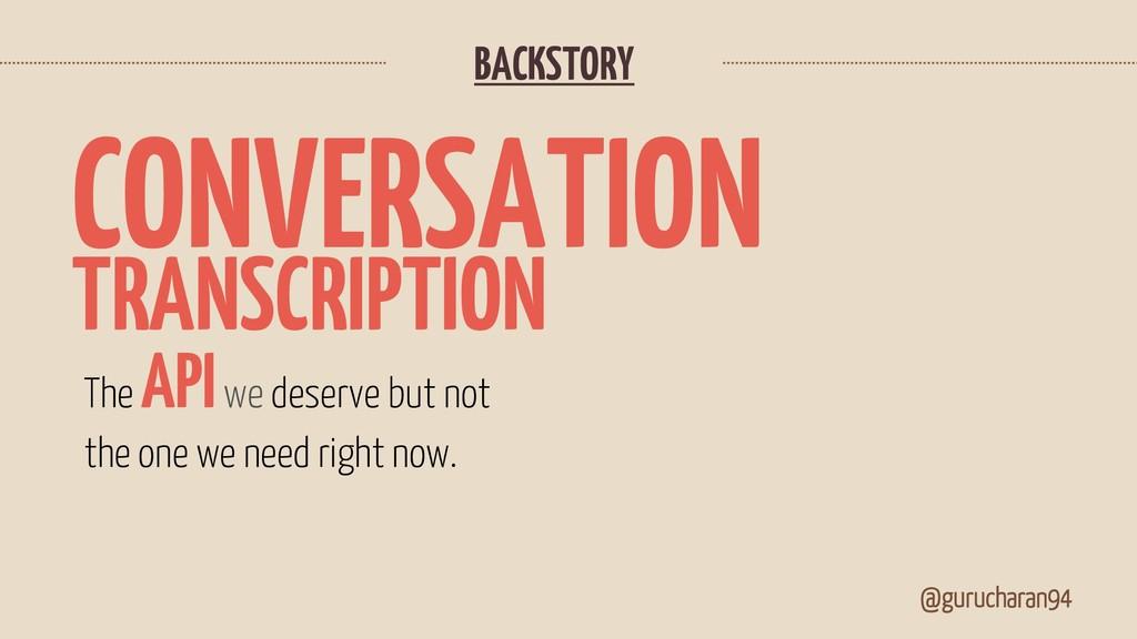 BACKSTORY @gurucharan94 CONVERSATION TRANSCRIPT...