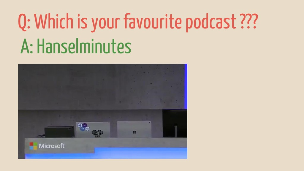 Q: Which is your favourite podcast ??? A: Hanse...