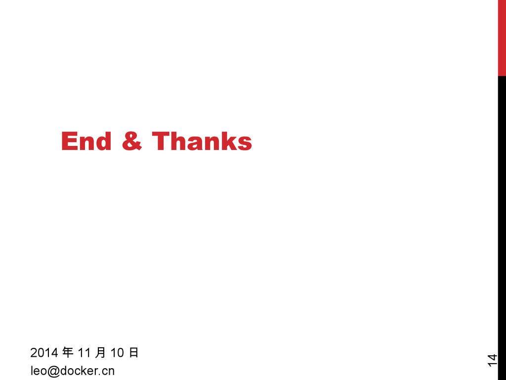 End & Thanks 2014 年 11 月 10 日 leo@docker.cn 14