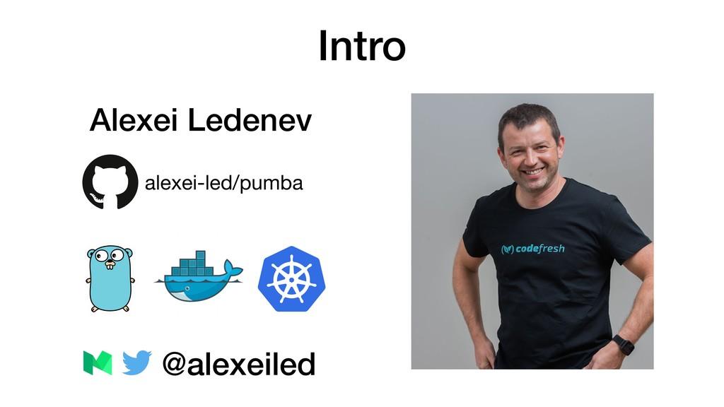 Intro Alexei Ledenev @alexeiled alexei-led/pumba
