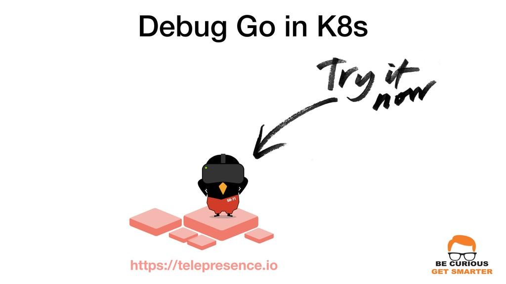Debug Go in K8s https://telepresence.io