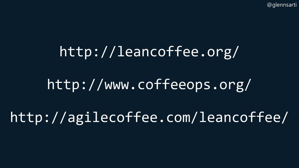 @glennsarti http://leancoffee.org/ http://www.c...