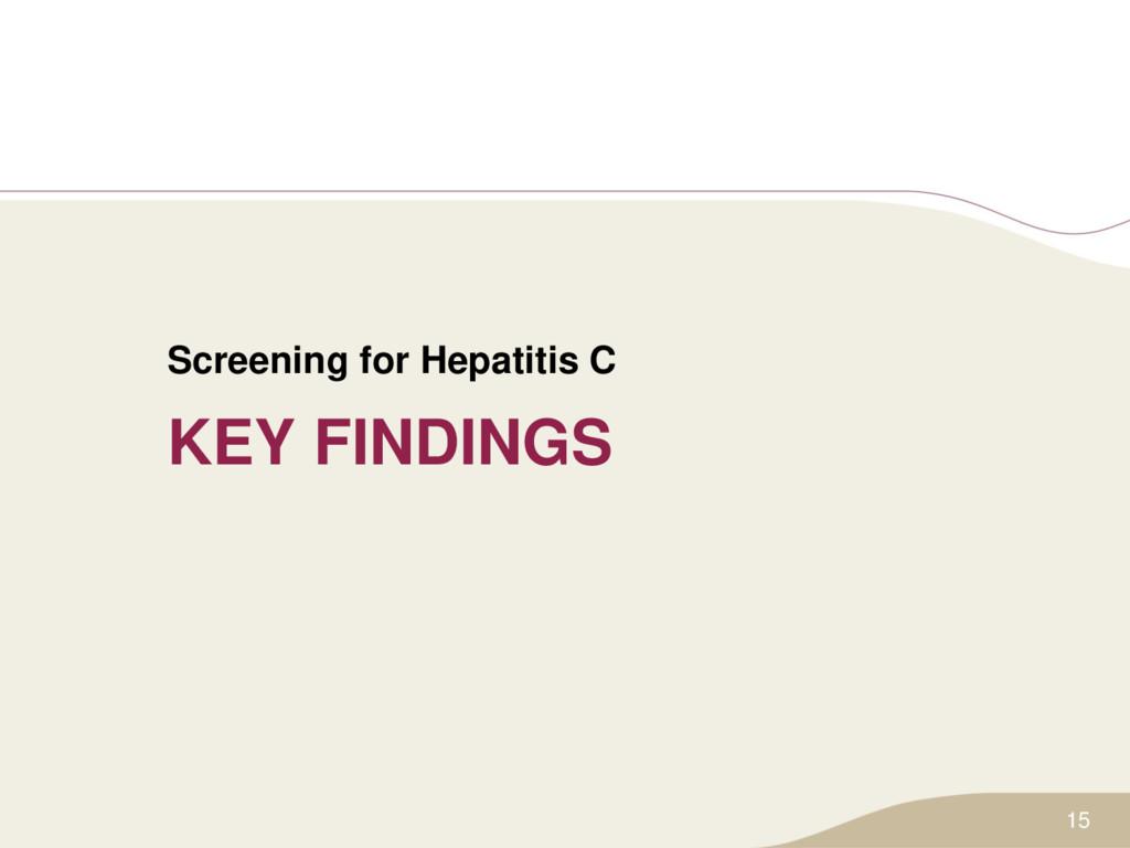 KEY FINDINGS Screening for Hepatitis C 15