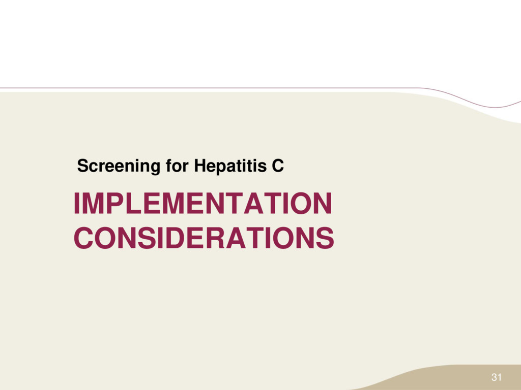 IMPLEMENTATION CONSIDERATIONS Screening for Hep...