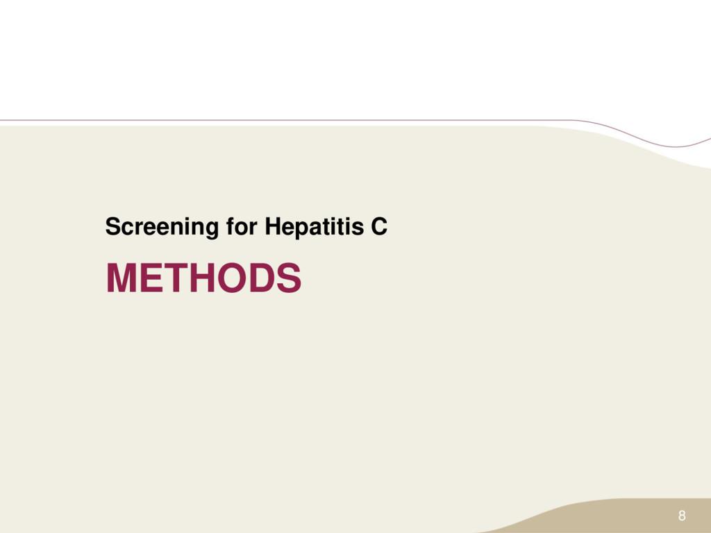 METHODS Screening for Hepatitis C 8