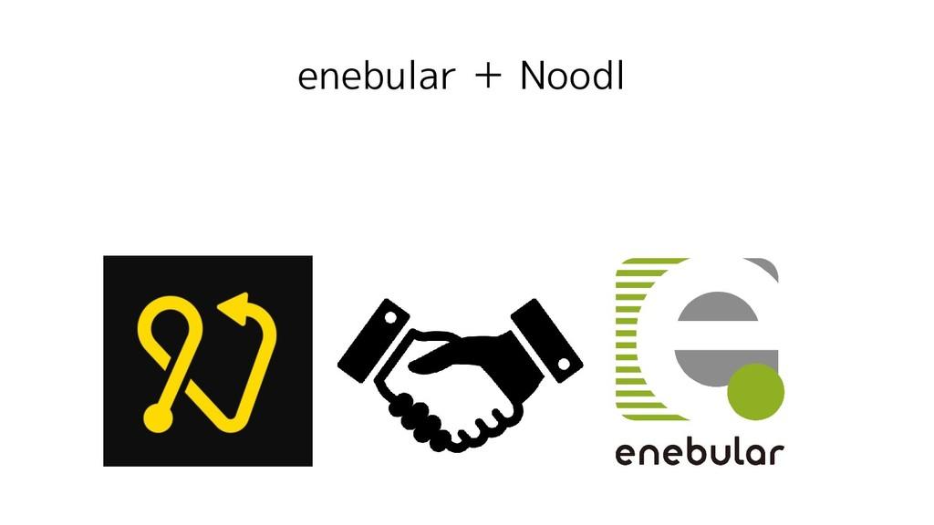 enebular + Noodl