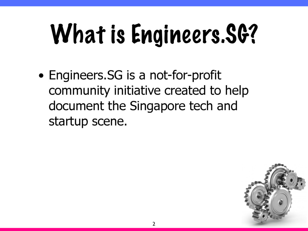 What is Engineers.SG? • Engineers.SG is a not-f...