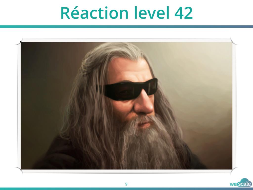 Réaction level 42 9