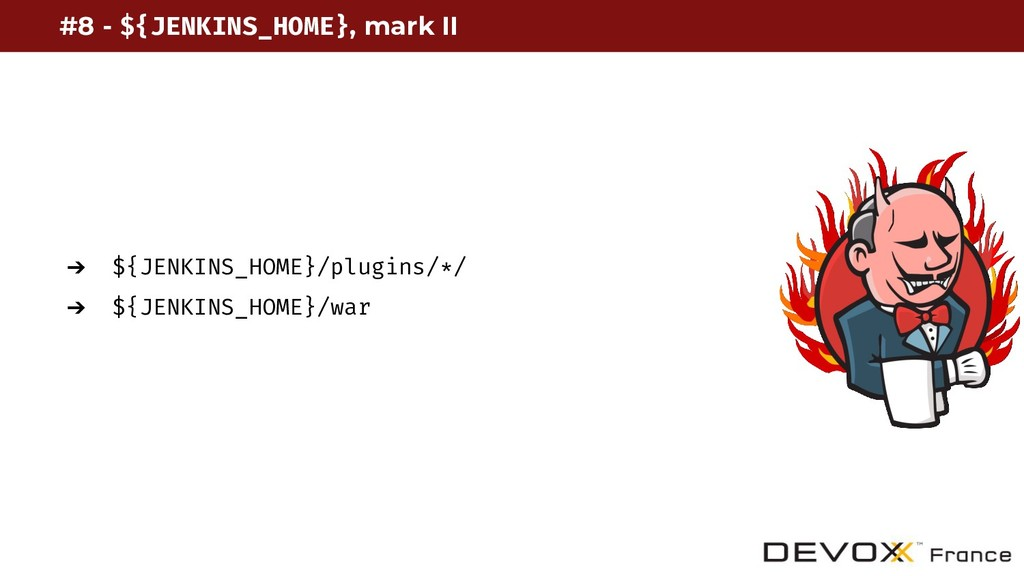 #8 - ${JENKINS_HOME}, mark II ➔ ${JENKINS_HOME}...