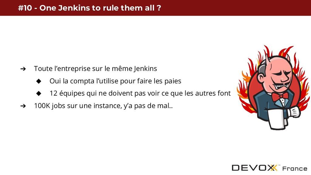 ➔ Toute l'entreprise sur le même Jenkins ◆ Oui ...