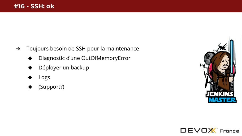 ➔ Toujours besoin de SSH pour la maintenance ◆ ...