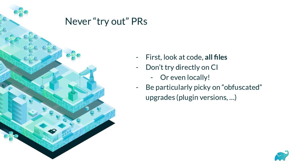 "Never ""try out"" PRs - First, look at code, all ..."