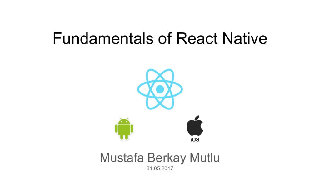 Fundamentals of React Native Mustafa Berkay Mut...