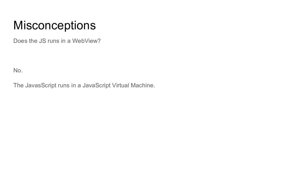 Misconceptions No. The JavasScript runs in a Ja...