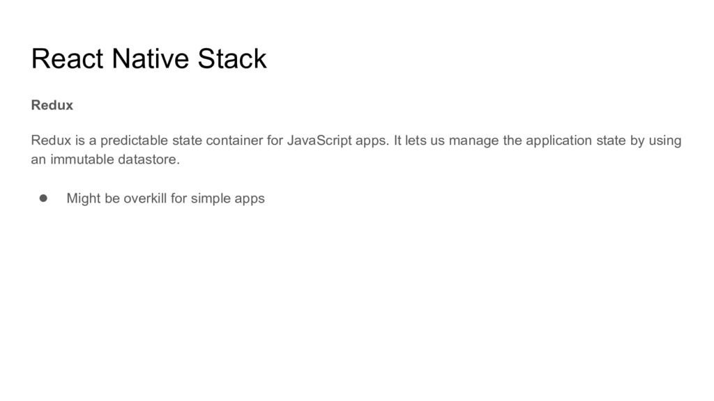 React Native Stack Redux Redux is a predictable...
