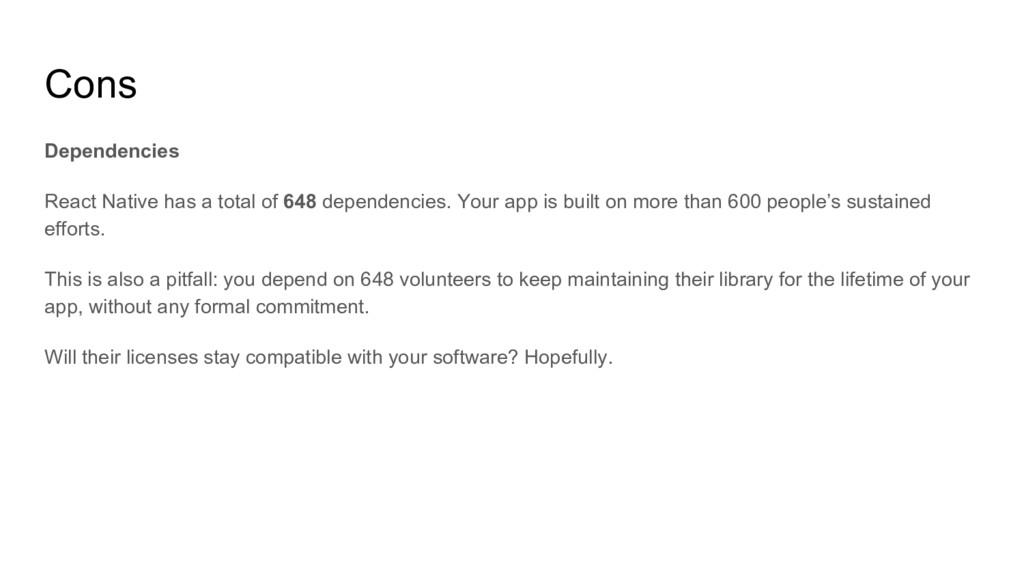 Cons Dependencies React Native has a total of 6...