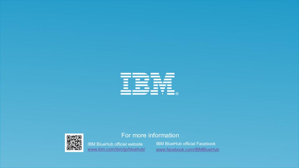 For more information IBM BlueHub official websi...