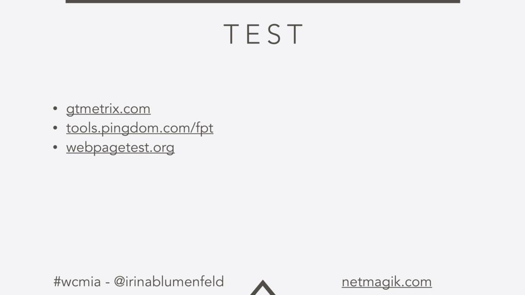 #wcmia - @irinablumenfeld netmagik.com T E S T ...