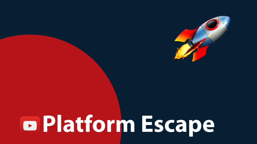 Platform Escape