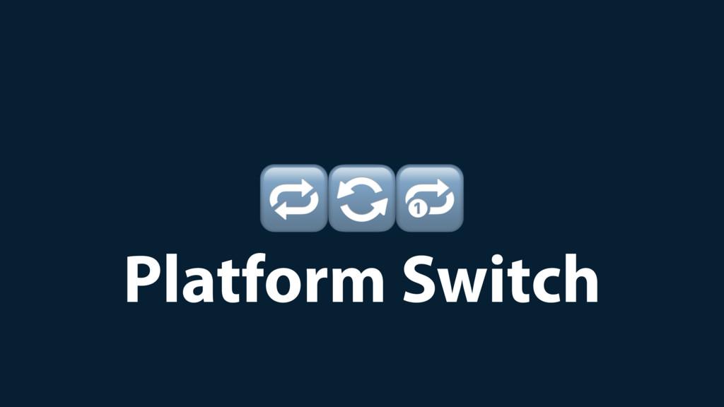Platform Switch