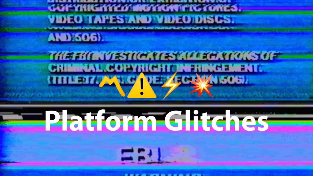 〽⚠⚡ Platform Glitches