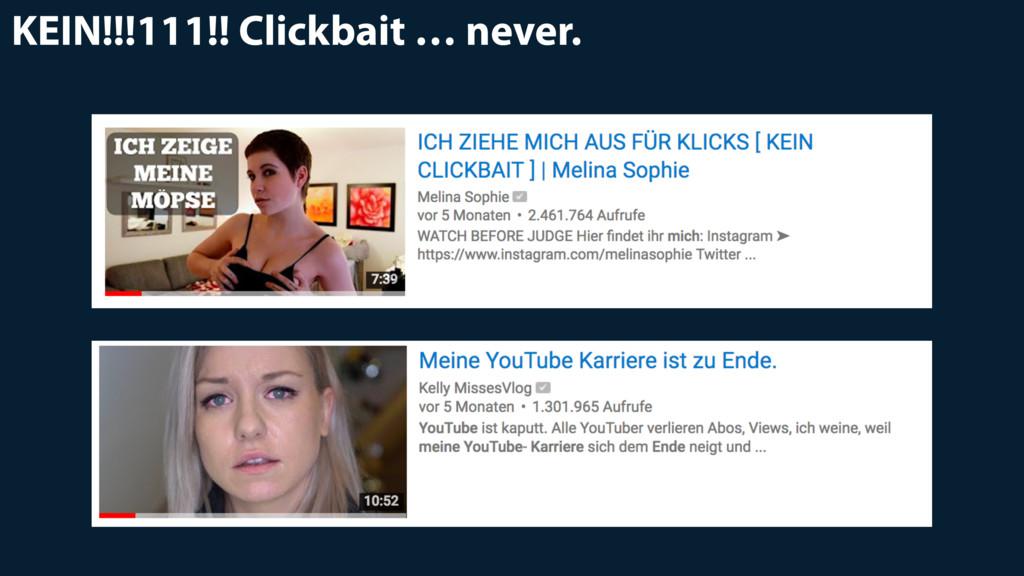 KEIN!!!111!! Clickbait … never.