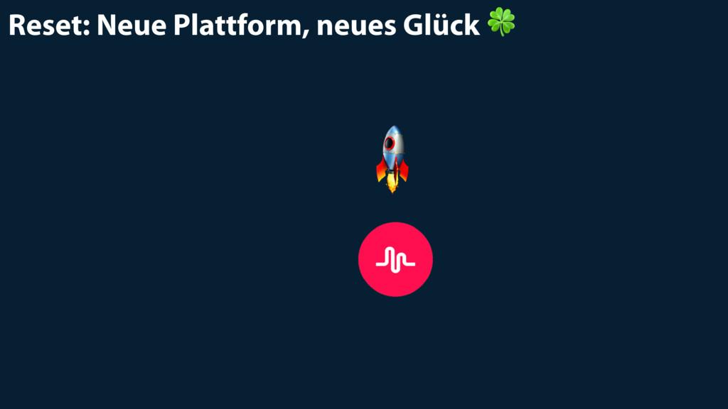 Reset: Neue Plattform, neues Glück