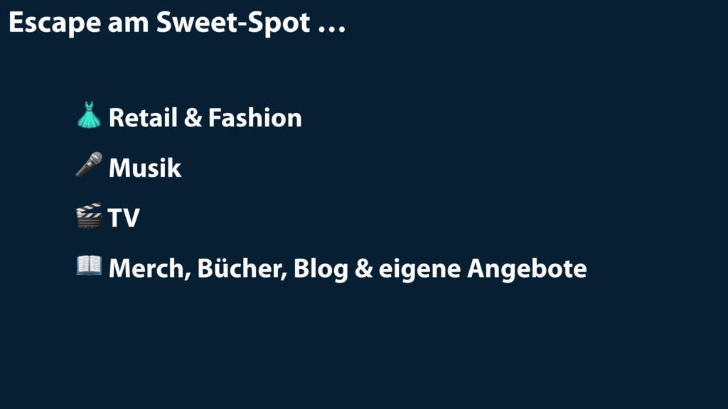 Escape am Sweet-Spot …  Retail & Fashion  Musik...