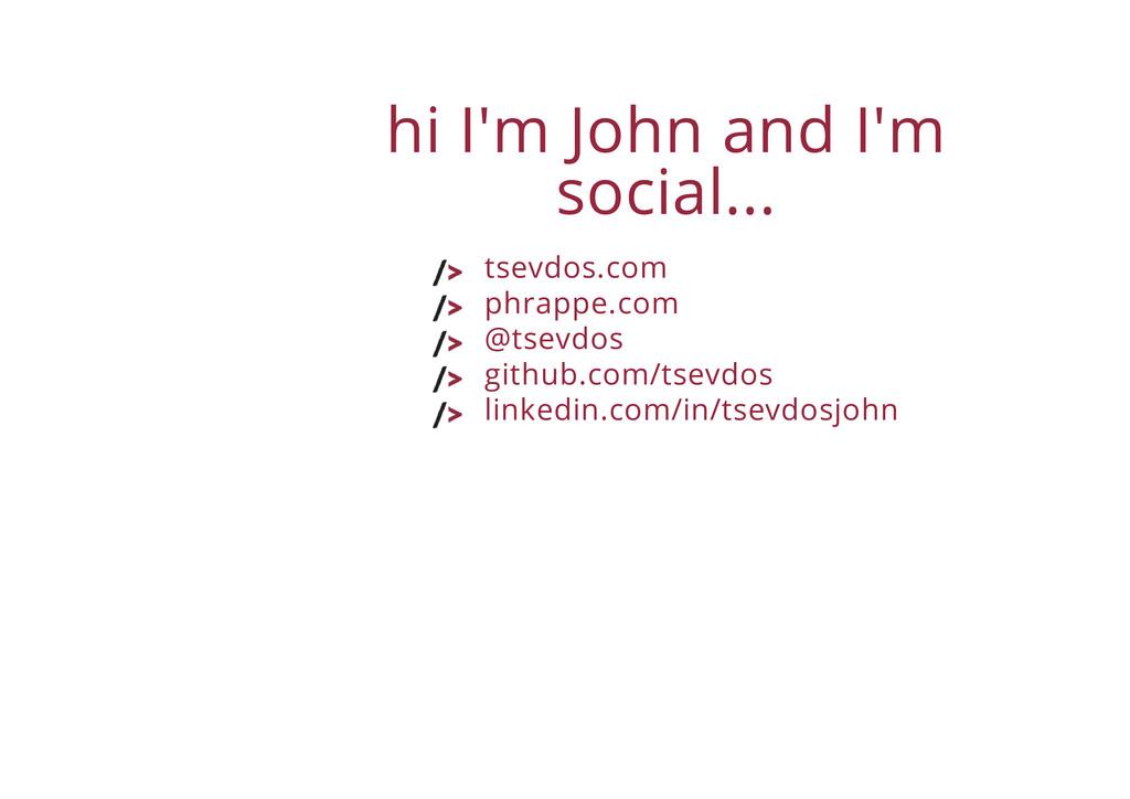 hi I'm John and I'm social... tsevdos.com phrap...