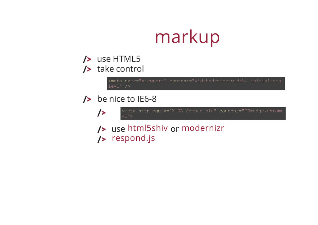 markup use HTML5 take control be nice to IE6-8 ...