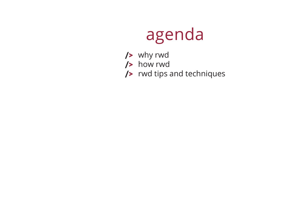agenda why rwd how rwd rwd tips and techniques