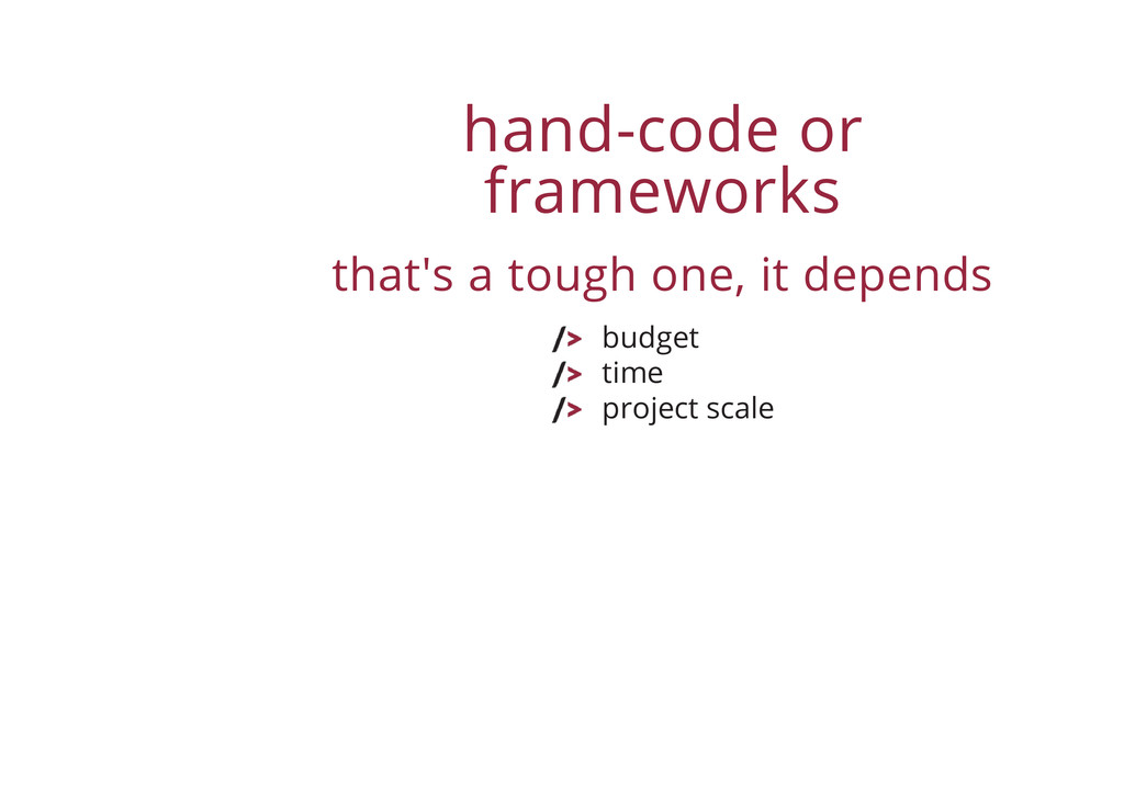 hand-code or frameworks that's a tough one, it ...