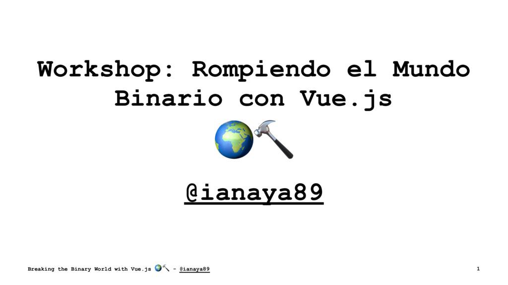 Workshop: Rompiendo el Mundo Binario con Vue.js...