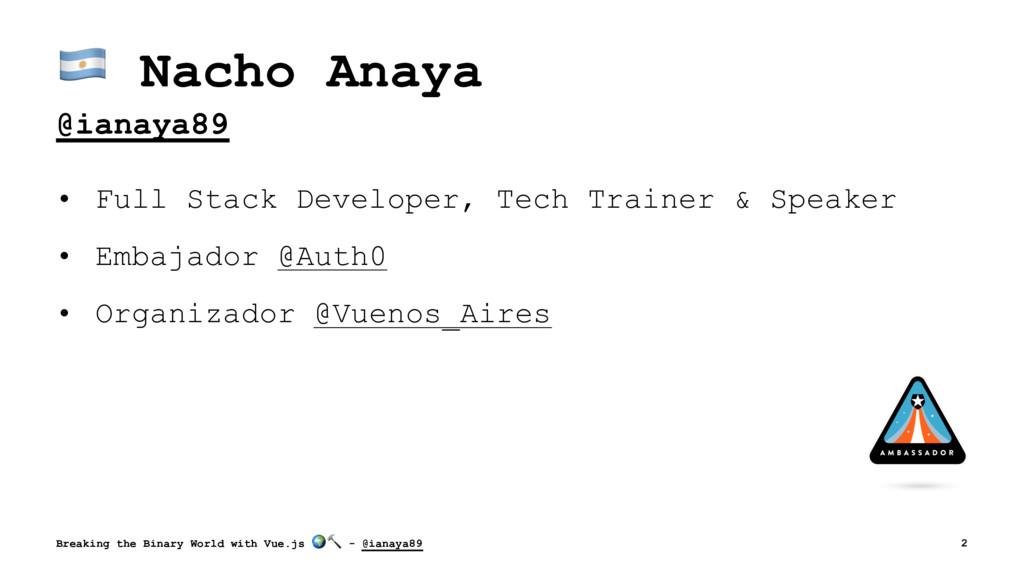 ! Nacho Anaya @ianaya89 • Full Stack Developer,...