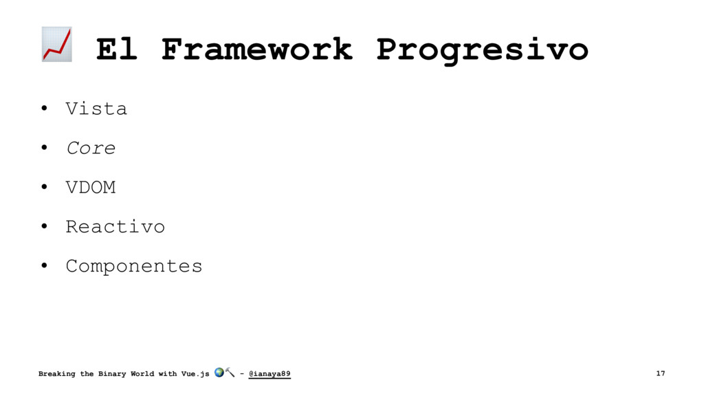 ! El Framework Progresivo • Vista • Core • VDOM...