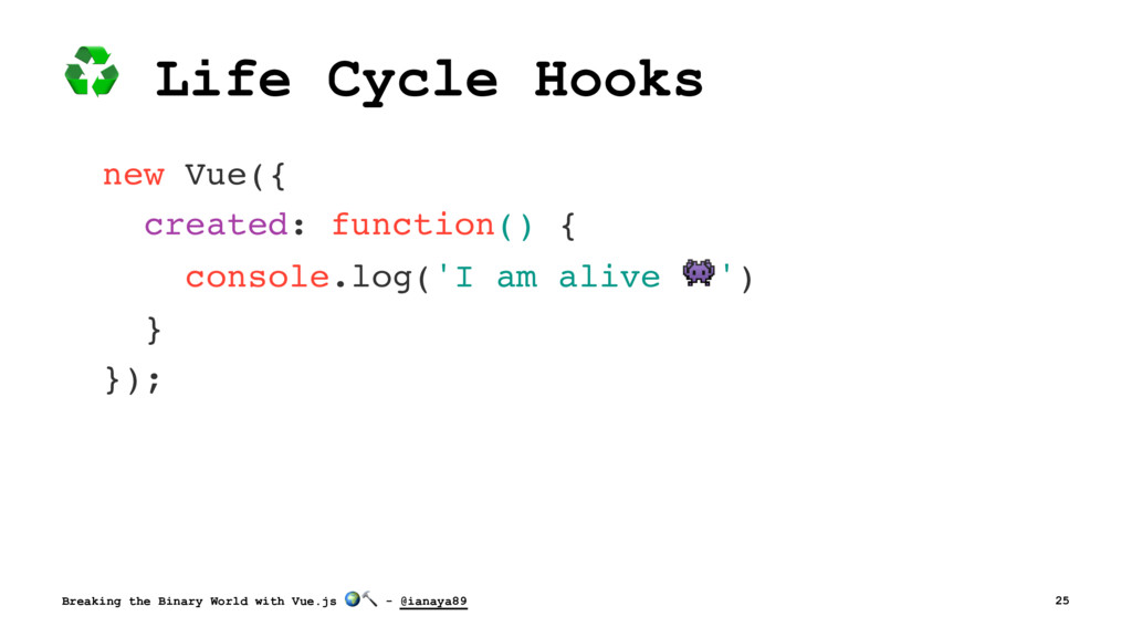 ♻ Life Cycle Hooks new Vue({ created: function(...