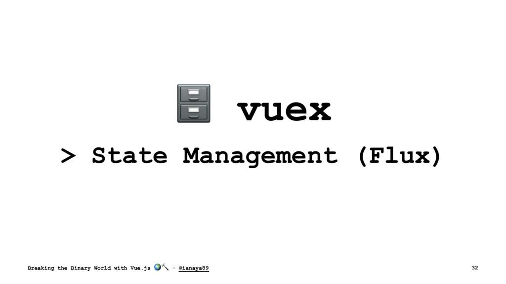 ! vuex > State Management (Flux) Breaking the B...
