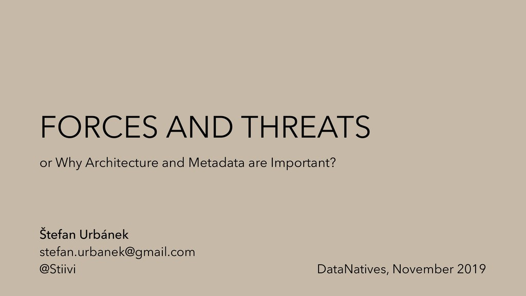 FORCES AND THREATS or Why Architecture and Meta...