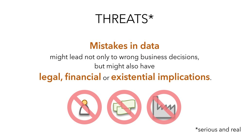 THREATS* Mistakes in data might lead not only t...